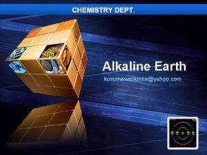 CHEMISTRY DEPT Add your company slogan Alkaline Earth