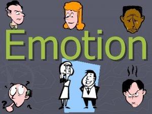 Emotion Defining Emotion Emotion not just facial expressions