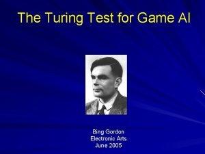 The Turing Test for Game AI Bing Gordon