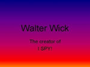 Walter Wick The creator of I SPY As