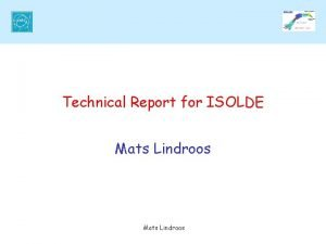Technical Report for ISOLDE Mats Lindroos Outline Shutdown