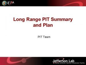 Long Range PIT Summary and Plan PIT Team