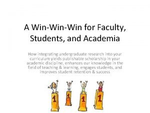 A WinWin for Faculty Students and Academia How