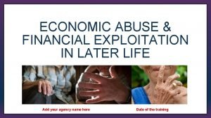 ECONOMIC ABUSE FINANCIAL EXPLOITATION IN LATER LIFE Gina