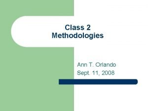 Class 2 Methodologies Ann T Orlando Sept 11