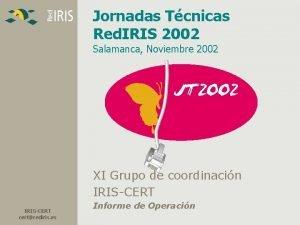 Jornadas Tcnicas Red IRIS 2002 Salamanca Noviembre 2002