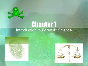 Chapter 1 Introduction to Forensic Science Why Forensic