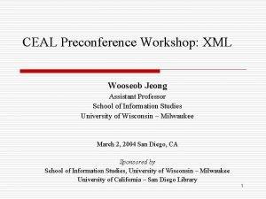 CEAL Preconference Workshop XML Wooseob Jeong Assistant Professor