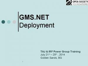 GMS NET Deployment TAJ IRF Power Group Training