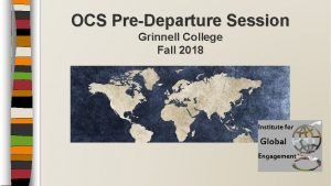 OCS PreDeparture Session Grinnell College Fall 2018 OffCampus