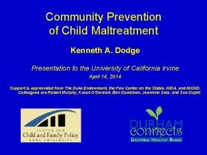 Community Prevention of Child Maltreatment Kenneth A Dodge