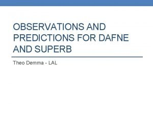 OBSERVATIONS AND PREDICTIONS FOR DAFNE AND SUPERB Theo