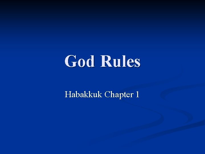 God Rules Habakkuk Chapter 1 God Rules The