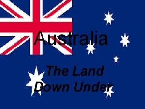 Australia The Land Down Under Introduction Australia is