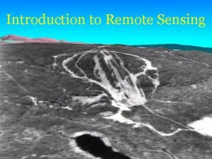 Introduction to Remote Sensing Outline What is remote
