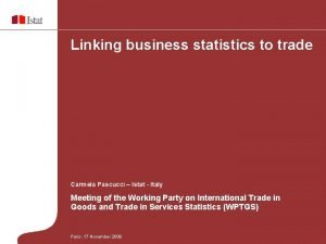 Linking business statistics to trade Carmela Pascucci Istat