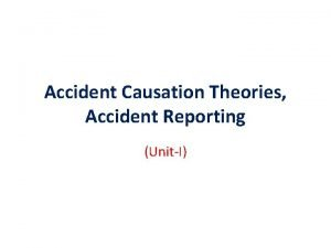 Accident Causation Theories Accident Reporting UnitI UNDERSTANDING ACCIDENTS
