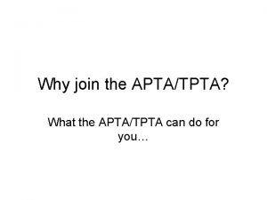 Why join the APTATPTA What the APTATPTA can