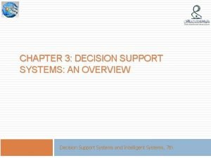 CHAPTER 3 DECISION SUPPORT SYSTEMS AN OVERVIEW Decision