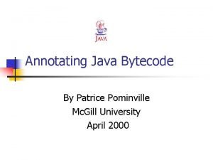 Annotating Java Bytecode By Patrice Pominville Mc Gill