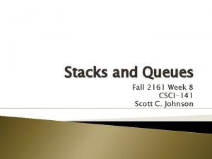 Stacks and Queues Fall 2161 Week 8 CSCI141