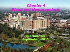 Chapter 4 Blood and Hematopoiesis Guanhua Huo September2013
