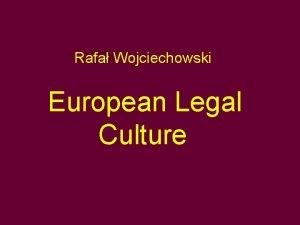 Rafa Wojciechowski European Legal Culture Aims of the