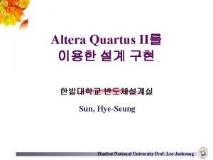 Altera Quartus II Sun HyeSeung Hanbat National University