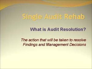 Single Audit Rehab What is Audit Resolution The