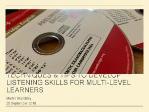 TECHNIQUES TIPS TO DEVELOP LISTENING SKILLS FOR MULTILEVEL