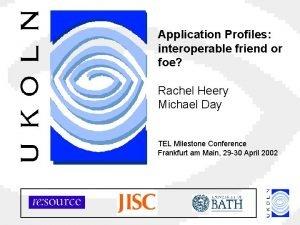Application Profiles interoperable friend or foe Rachel Heery