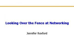 Looking Over the Fence at Networking Jennifer Rexford