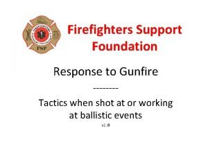 Firefighters Support Foundation Response to Gunfire Tactics when