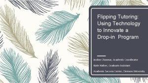 Flipping Tutoring Using Technology to Innovate a Dropin