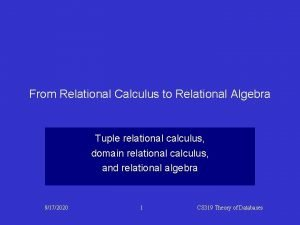 From Relational Calculus to Relational Algebra Tuple relational