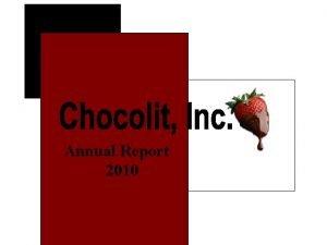 Annual Report 2010 In 2010 Chocolit Inc has