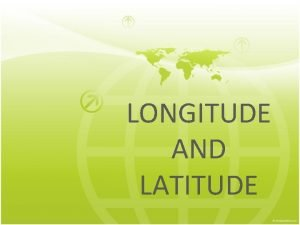 LONGITUDE AND LATITUDE Hemispheres Remember hemispheres divided the