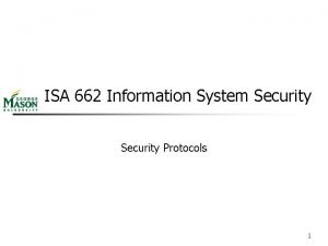 ISA 662 Information System Security Protocols 1 Overview