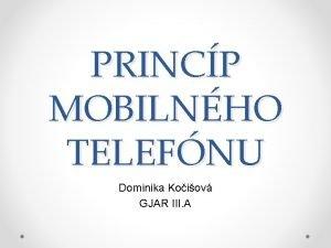 PRINCP MOBILNHO TELEFNU Dominika Koiov GJAR III A