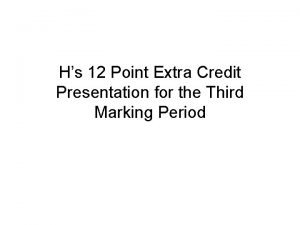 Hs 12 Point Extra Credit Presentation for the
