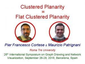 Clustered Planarity Flat Clustered Planarity Pier Francesco Cortese