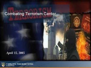 Combating Terrorism Center April 15 2005 COMBATING TERRORISM