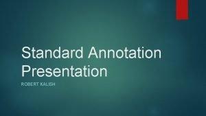 Standard Annotation Presentation ROBERT KALISH Annotation PROTEIN STAPHYLOCOCCUS