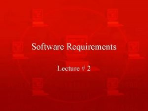 Software Requirements Lecture 2 Kinds of Software Requirements