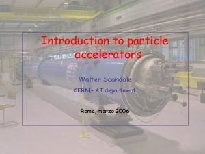 Introduction to particle accelerators Walter Scandale CERN AT