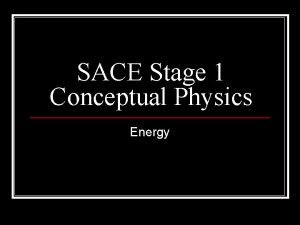 SACE Stage 1 Conceptual Physics Energy Introduction Energy