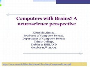 Computers with Brains A neuroscience perspective Khurshid Ahmad