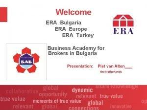 Welcome ERA Bulgaria ERA Europe ERA Turkey Business