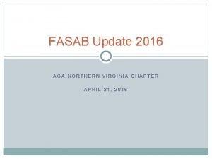 FASAB Update 2016 AGA NORTHERN VIRGINIA CHAPTER APRIL