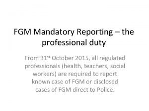 FGM Mandatory Reporting the professional duty From 31